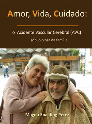 Amor Vida Cuidado: o Acidente Vascular Cerebral (AVC) sob o olhar da família